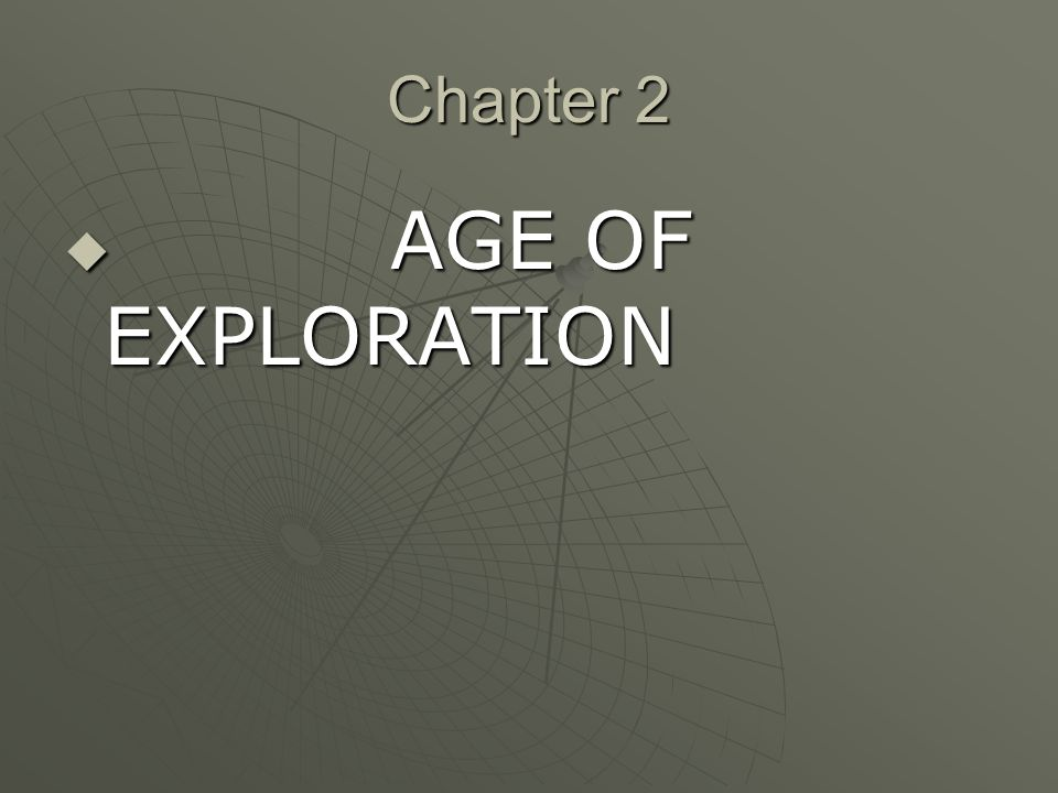 Chapter 2 AGE OF EXPLORATION