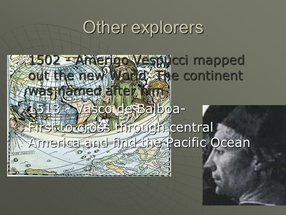 Other explorers 1502 - Amerigo Vespucci mapped out the new World The continent was named after him.
