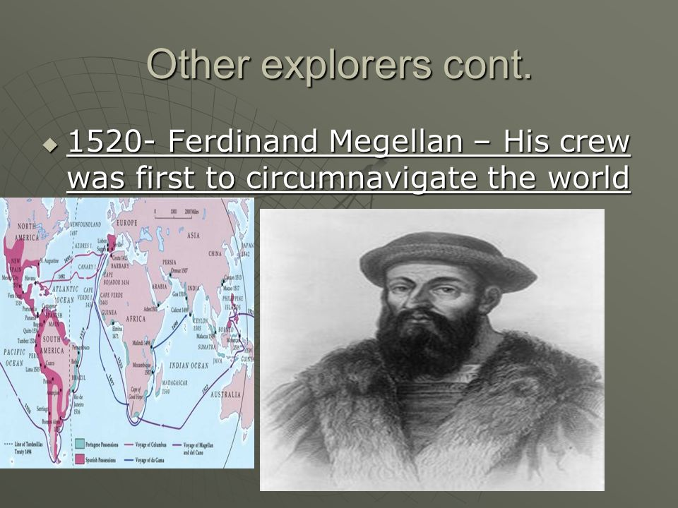 Other explorers cont. 1520- Ferdinand Megellan – His crew was first to circumnavigate the world