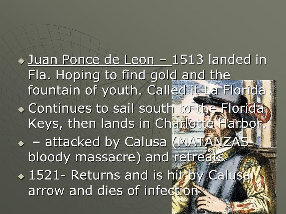 Juan Ponce de Leon – 1513 landed in Fla