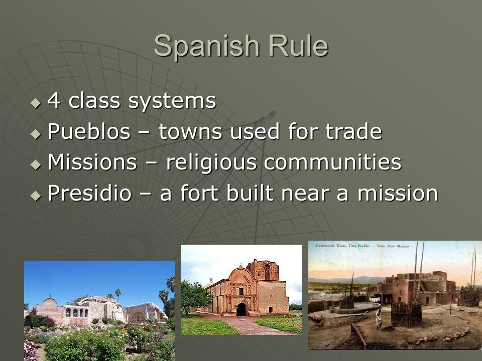 Spanish Rule 4 class systems Pueblos – towns used for trade