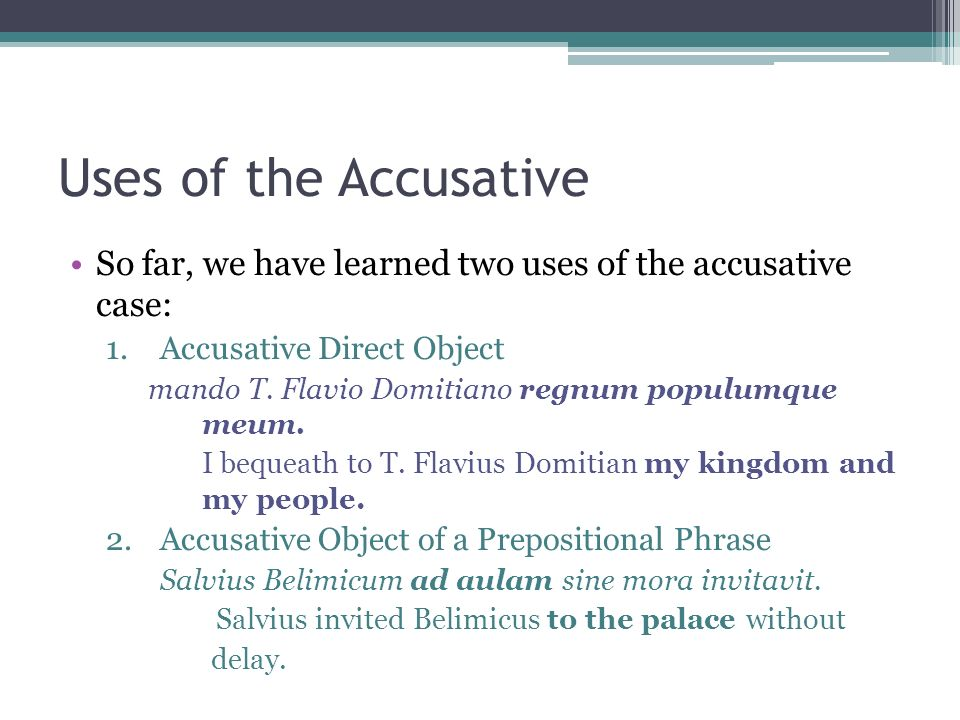 Uses of the AccusativeSo far, we have learned two uses of the accusative case: Accusative Direct Object.