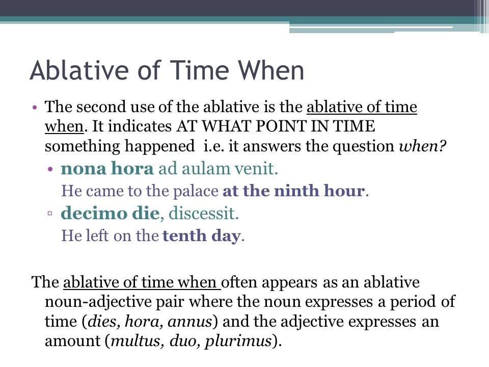 Ablative of Time When nona hora ad aulam venit. decimo die, discessit.