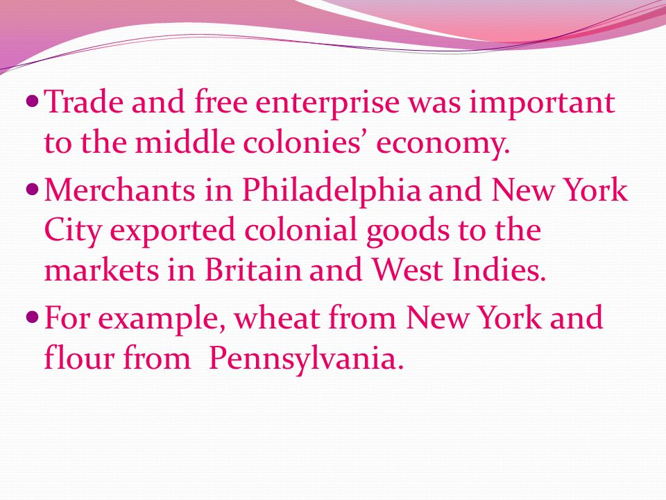 Trade and free enterprise was important to the middle colonies' economy.