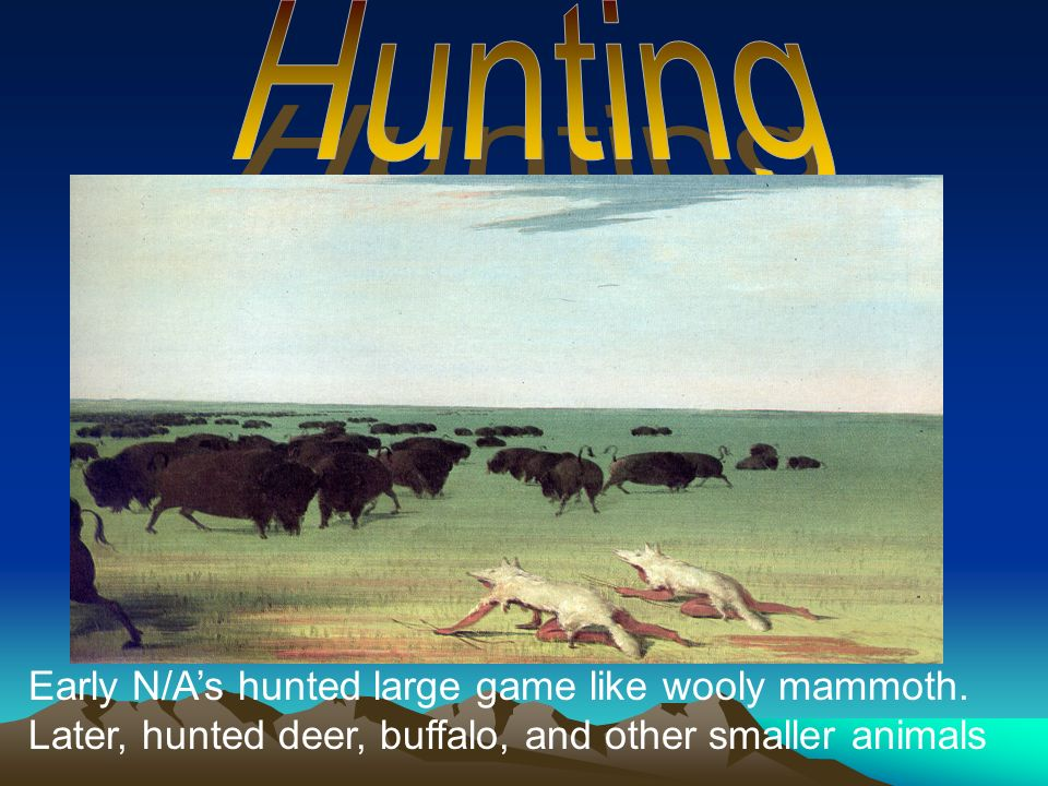 Hunting Early N/A's hunted large game like wooly mammoth.