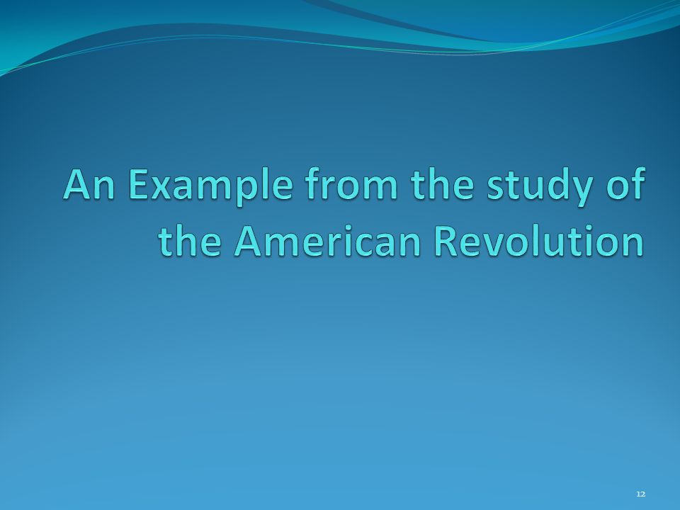 An Example from the study of the American Revolution