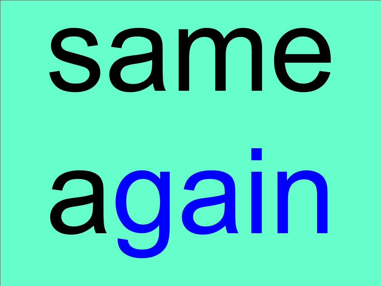 same again