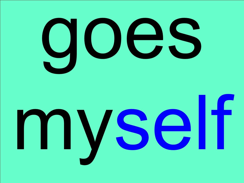 goes myself