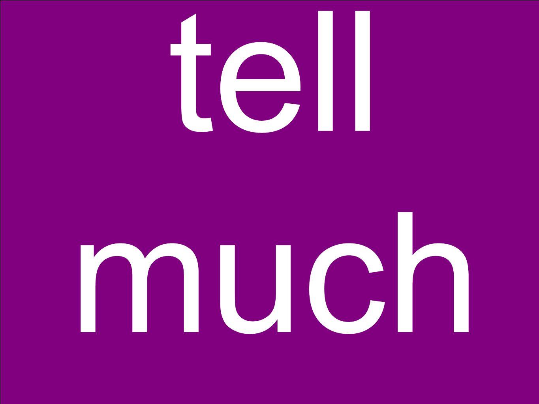 tell much