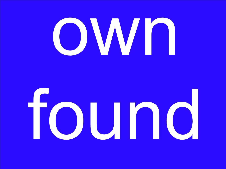 own found