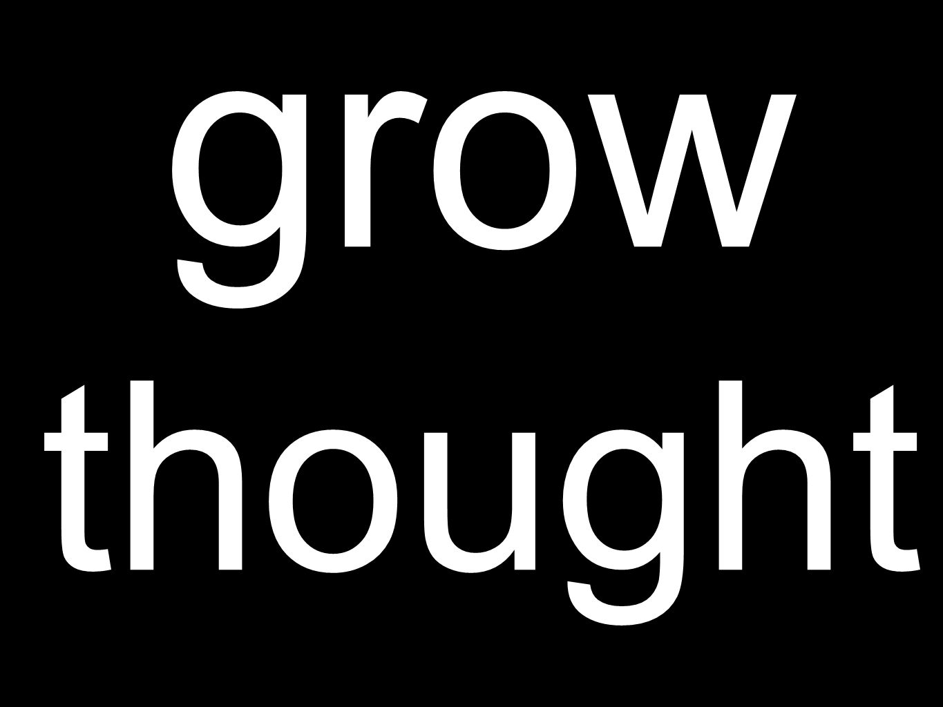 grow thought