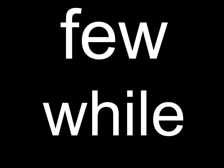 few while