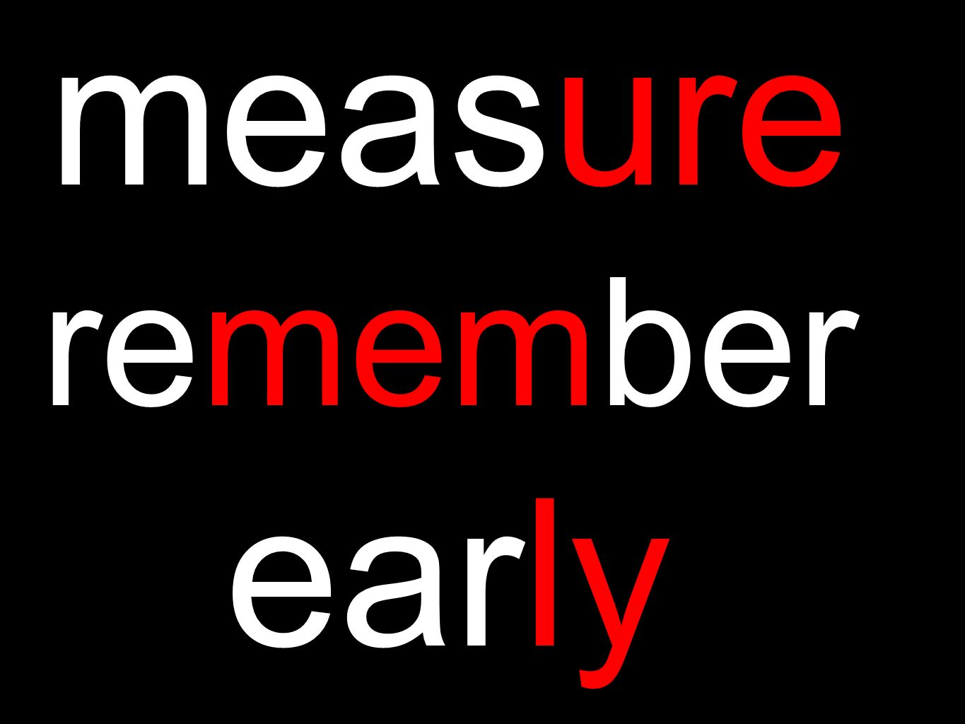 measure remember early