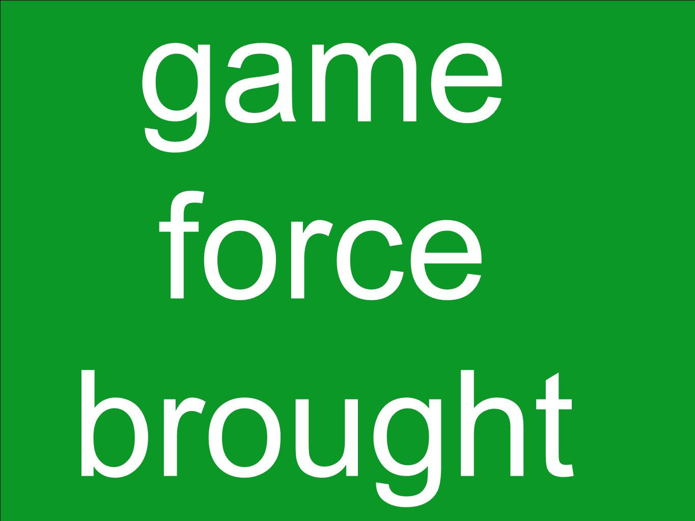 game force brought