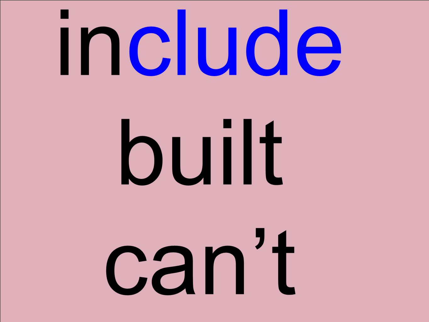 include built can't