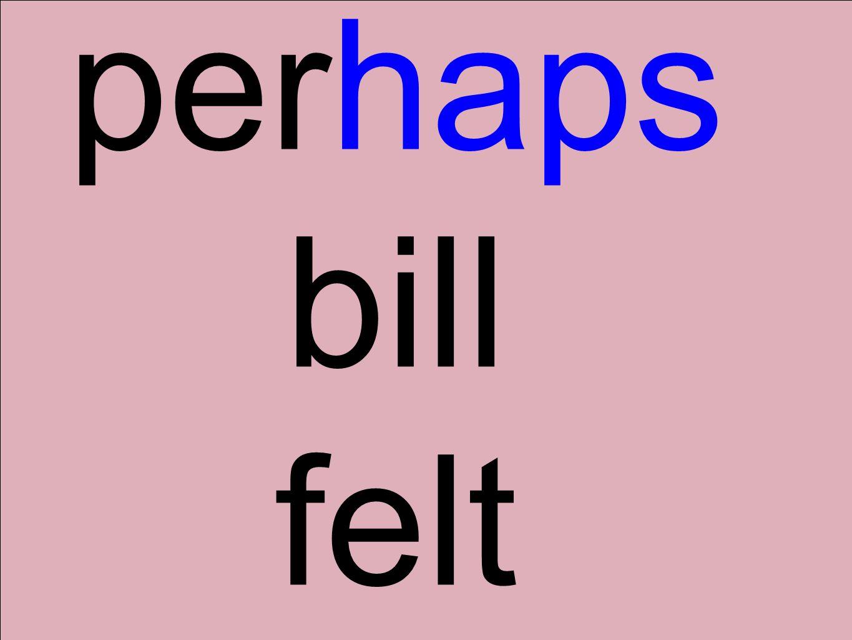 perhaps bill felt