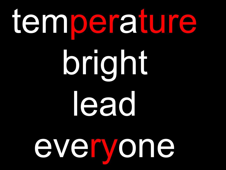 temperature bright lead everyone