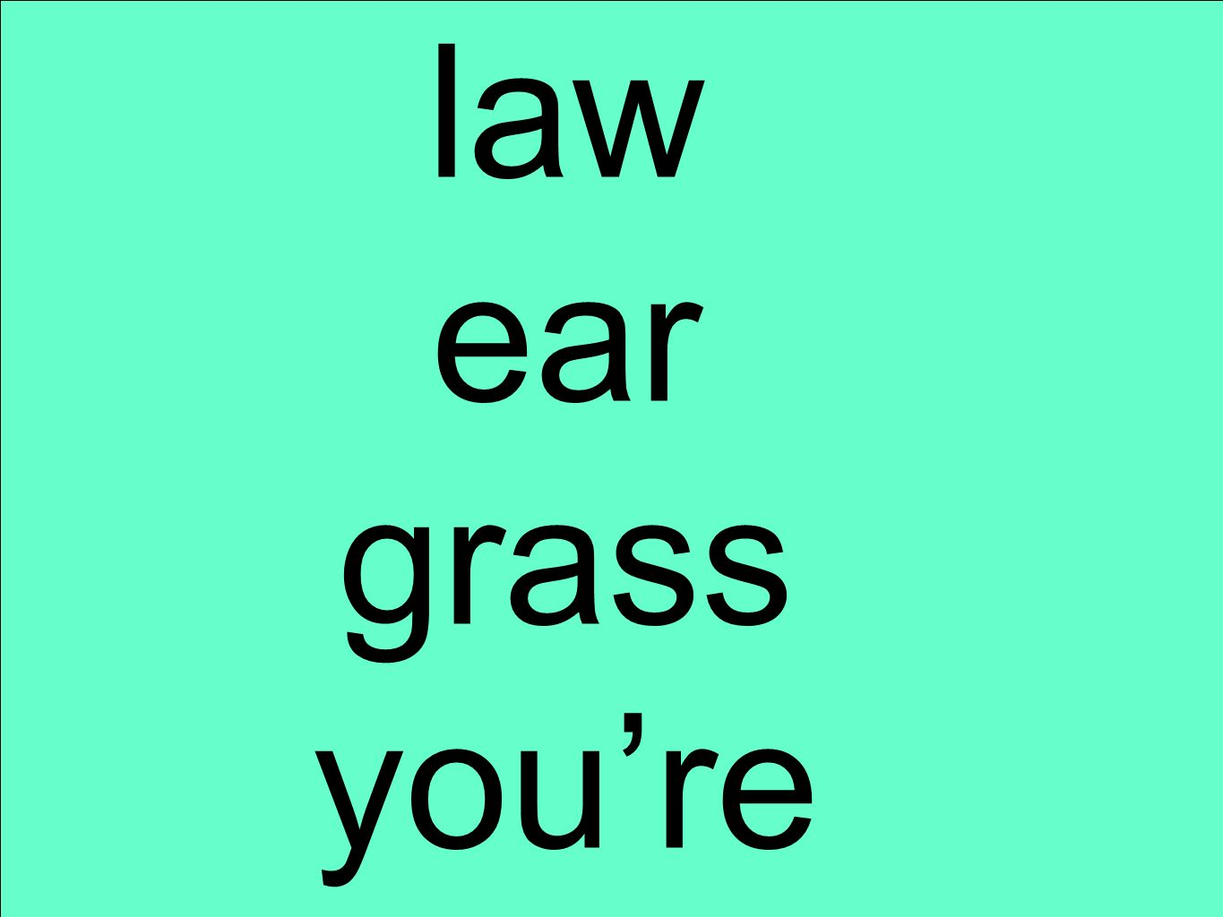 law ear grass you're