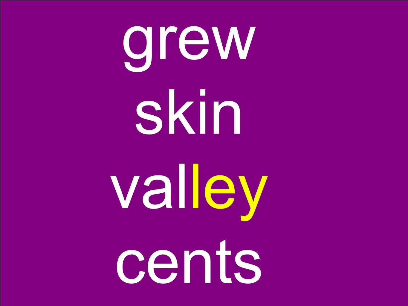 grew skin valley cents