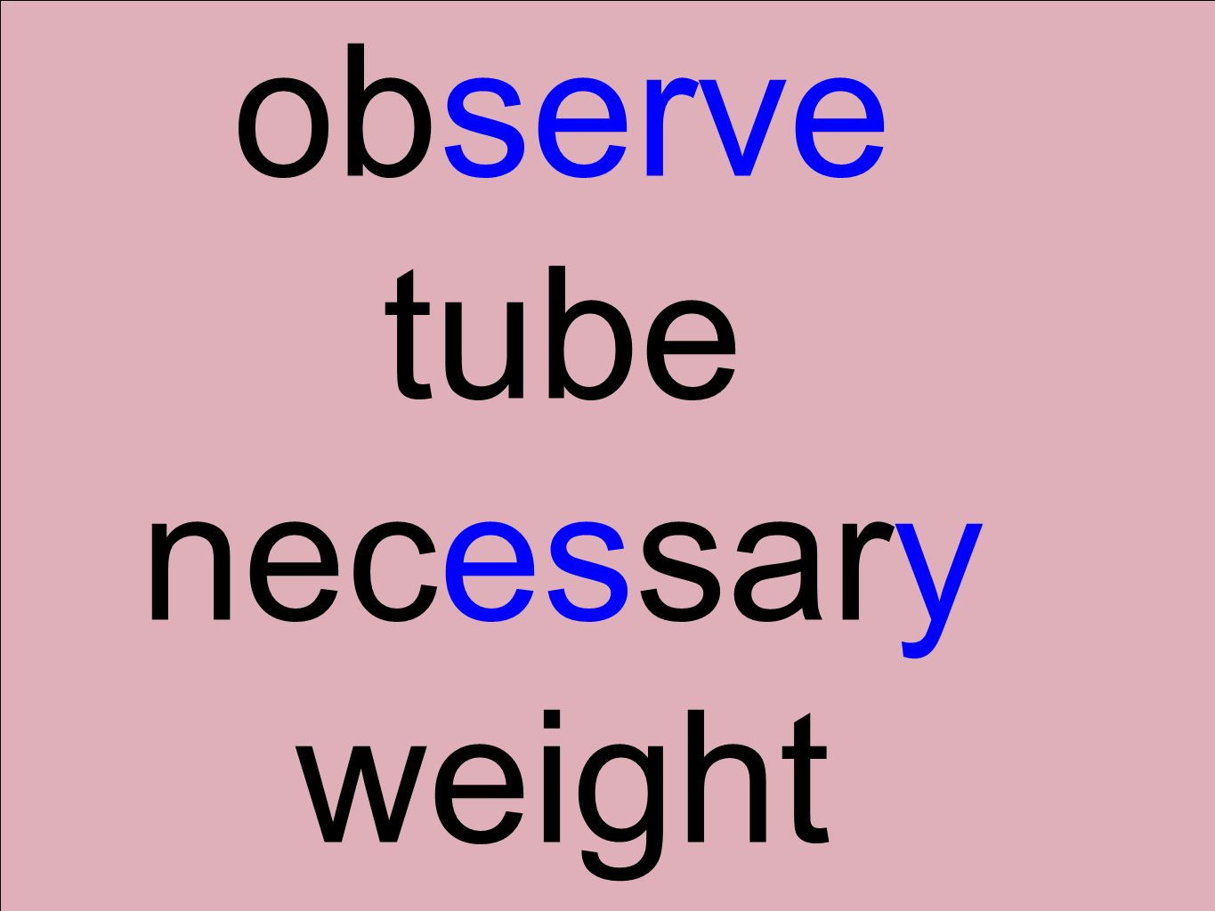 observe tube necessary weight