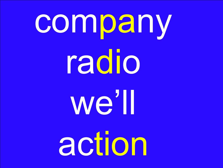 company radio we'll action
