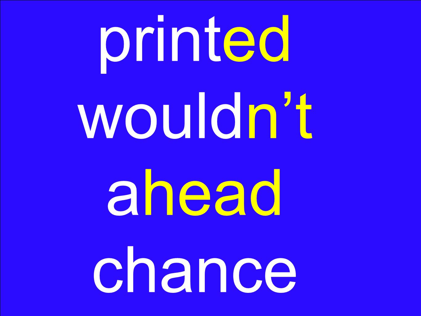 printed wouldn't ahead chance