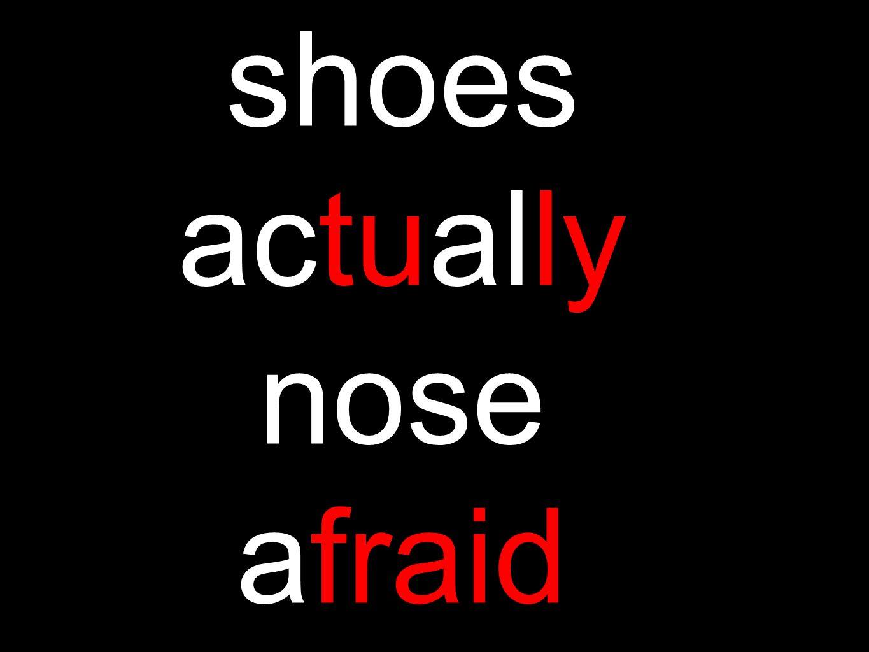 shoes actually nose afraid