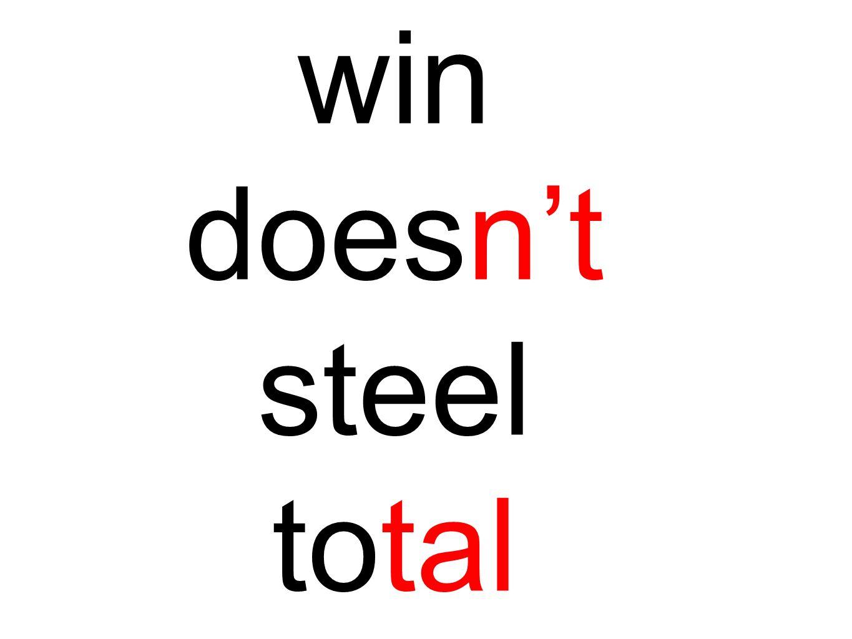 win doesn't steel total