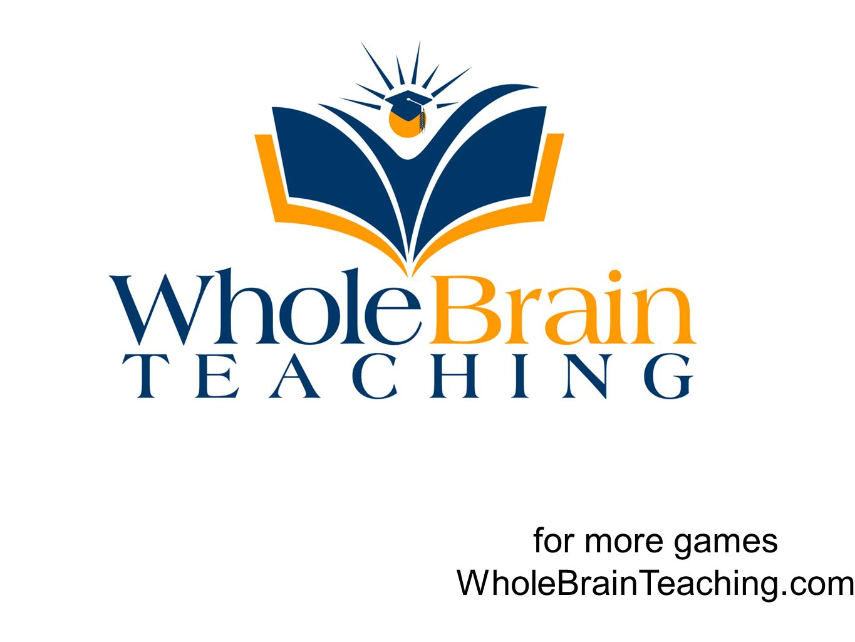 for more games WholeBrainTeaching.com