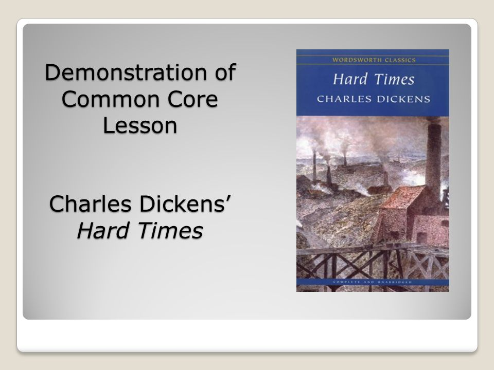 Demonstration of Common Core Lesson Charles Dickens' Hard Times
