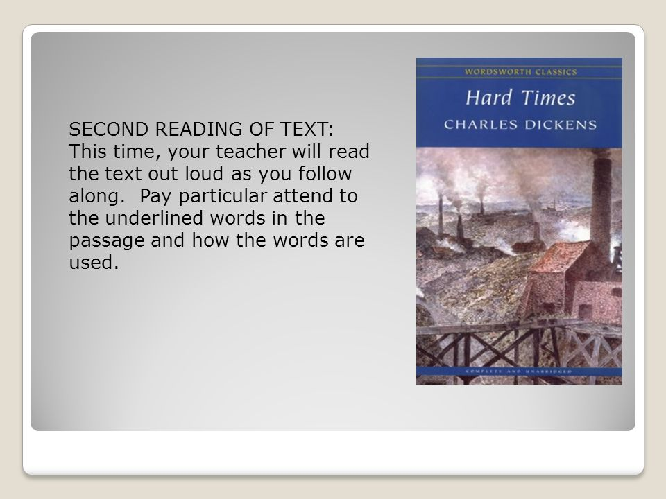 SECOND READING OF TEXT: This time, your teacher will read the text out loud as you follow along.