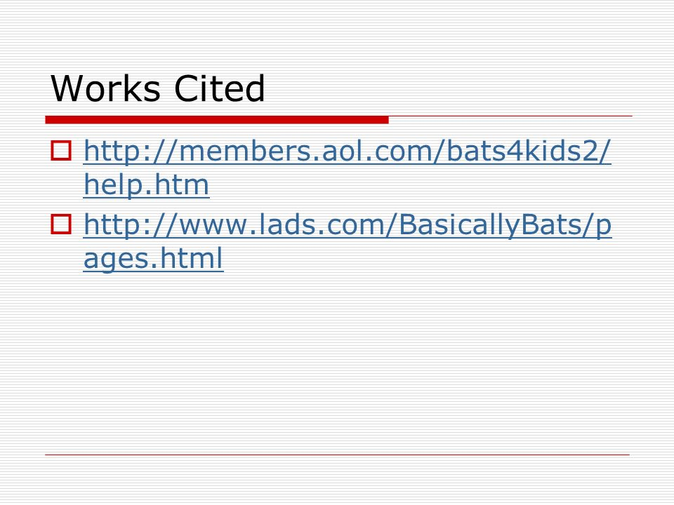 Works Cited http://members.aol.com/bats4kids2/help.htm