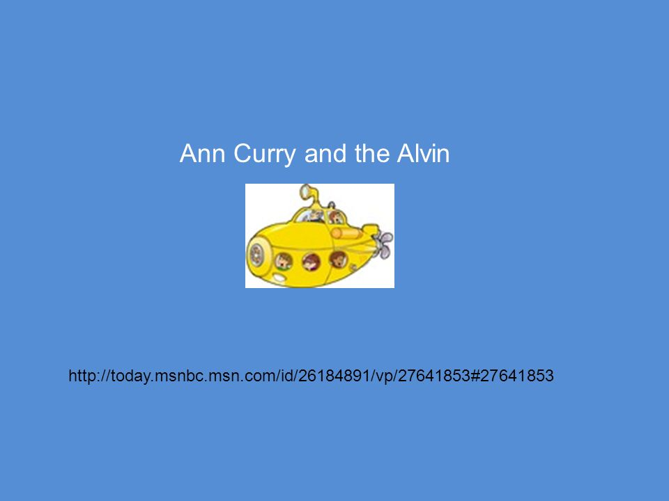 Ann Curry and the Alvin http://today.msnbc.msn.com/id/26184891/vp/27641853#27641853