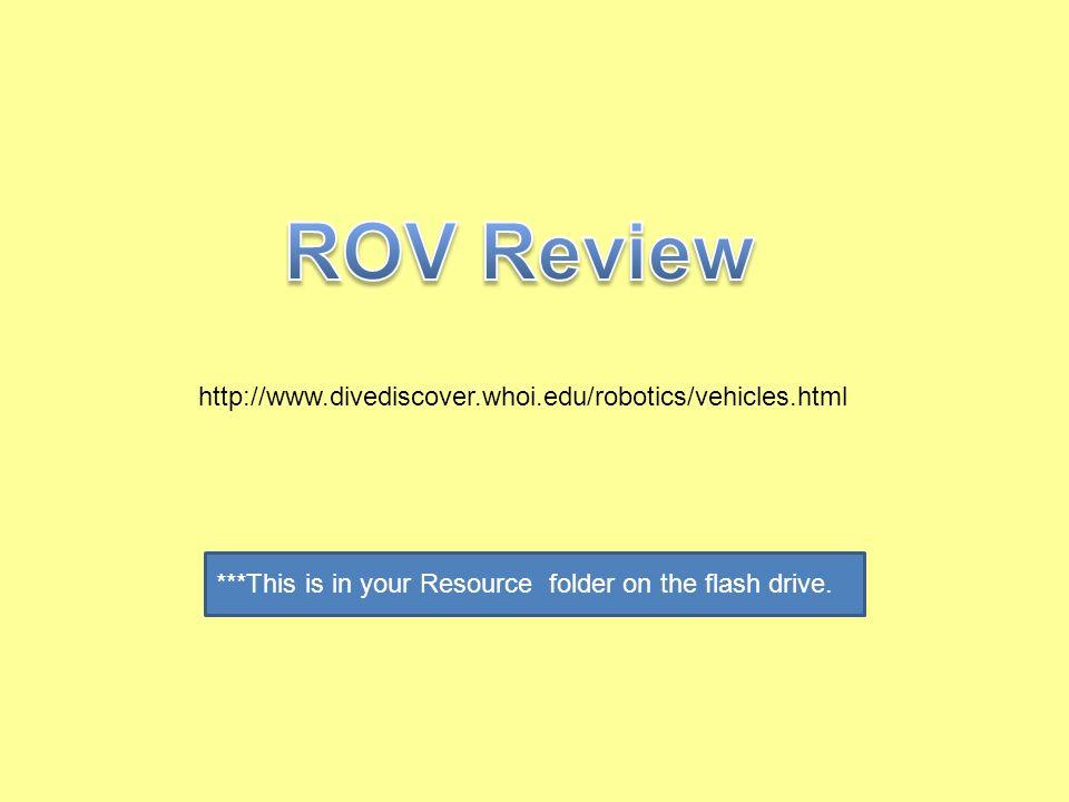 ROV Review http://www.divediscover.whoi.edu/robotics/vehicles.html
