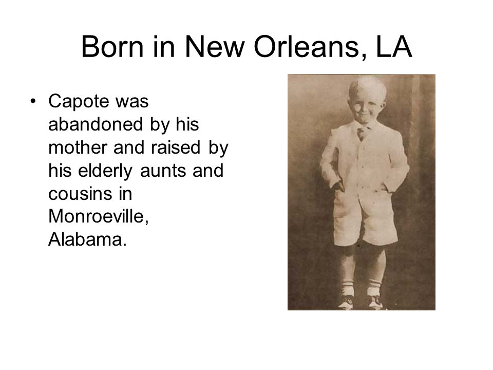 Born in New Orleans, LACapote was abandoned by his mother and raised by his elderly aunts and cousins in Monroeville, Alabama.