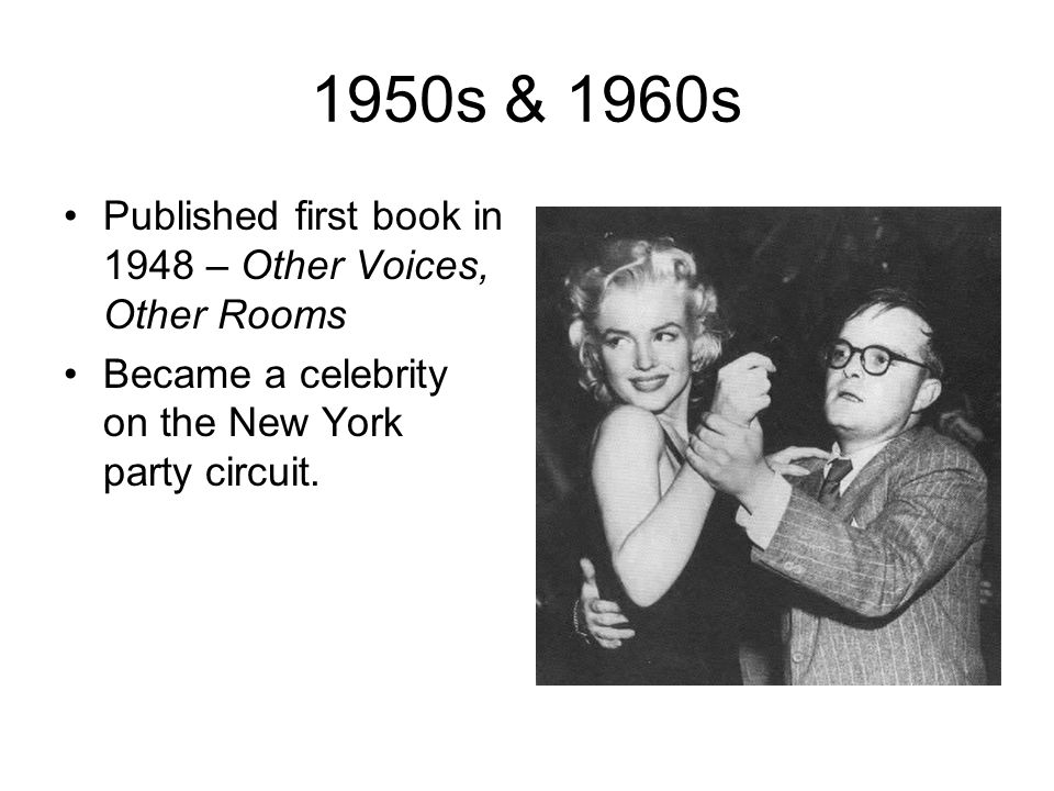 1950s & 1960s Published first book in 1948 – Other Voices, Other Rooms