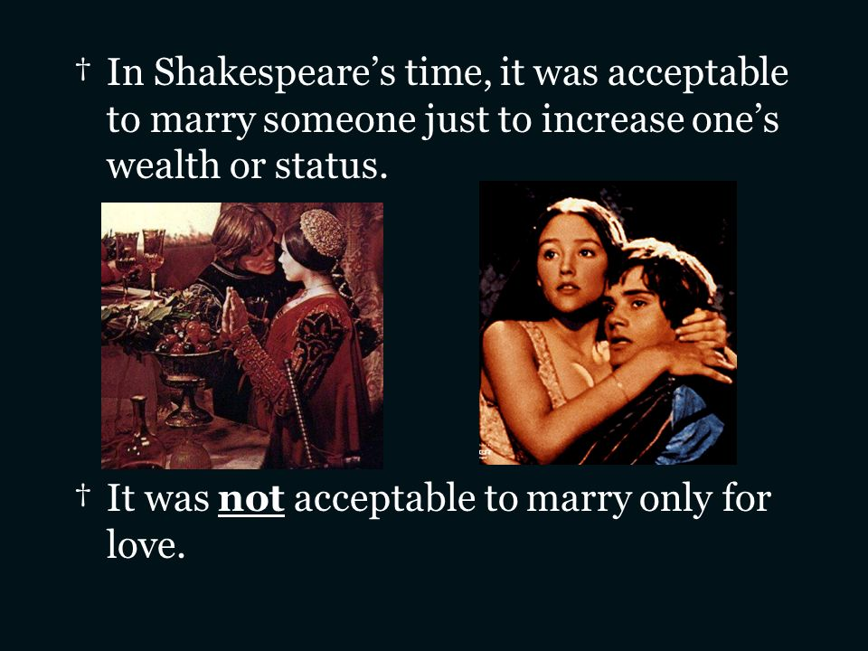In Shakespeare's time, it was acceptable to marry someone just to increase one's wealth or status.