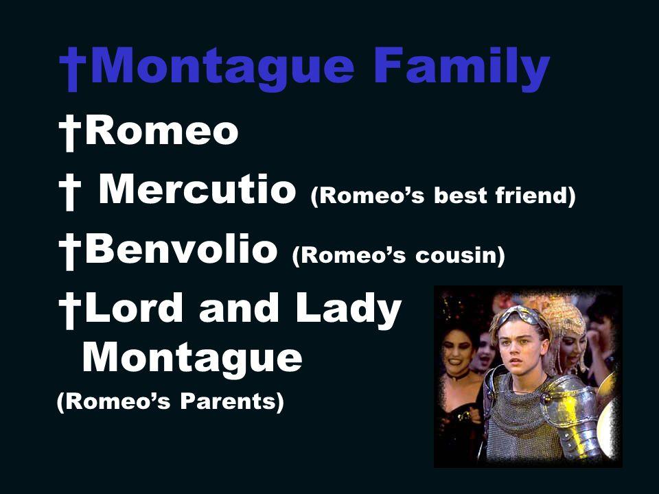 Montague Family Romeo Mercutio (Romeo's best friend)
