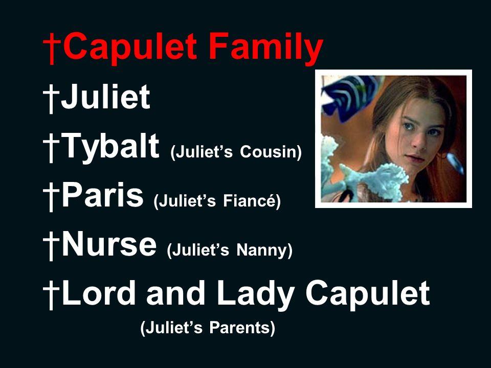 Capulet Family Juliet Tybalt (Juliet's Cousin) Paris (Juliet's Fiancé)