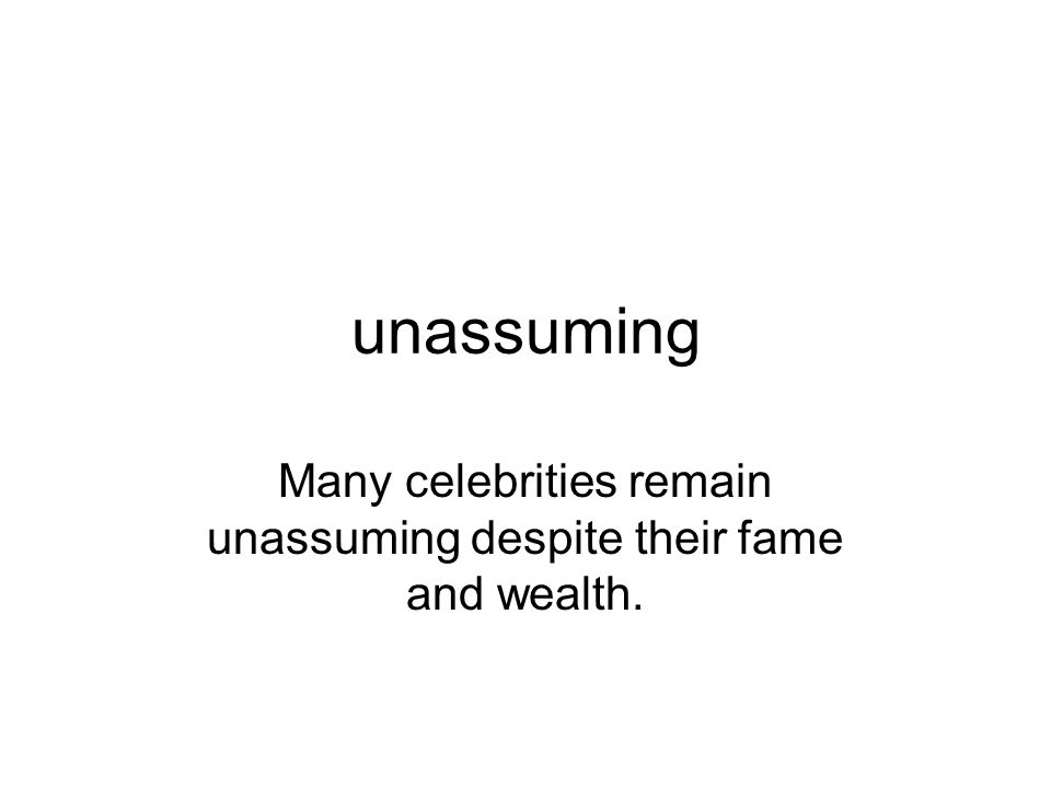 Many celebrities remain unassuming despite their fame and wealth.