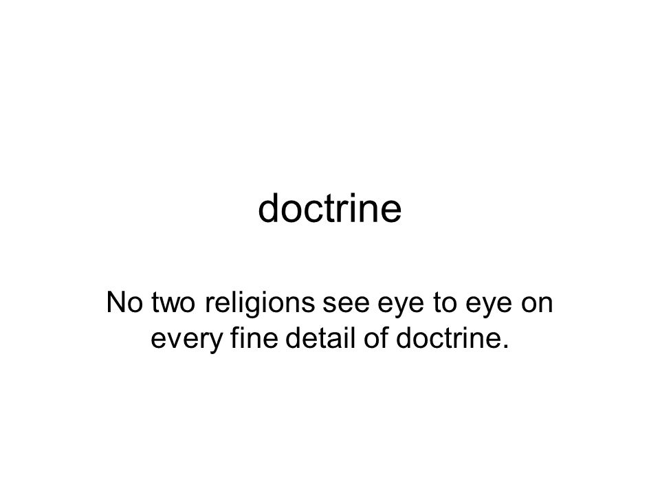 No two religions see eye to eye on every fine detail of doctrine.