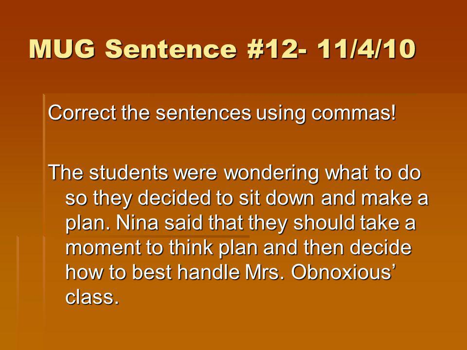 MUG Sentence #12- 11/4/10 Correct the sentences using commas!
