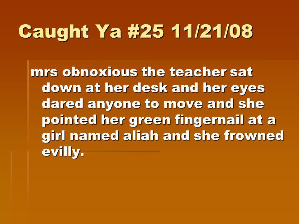 Caught Ya #25 11/21/08