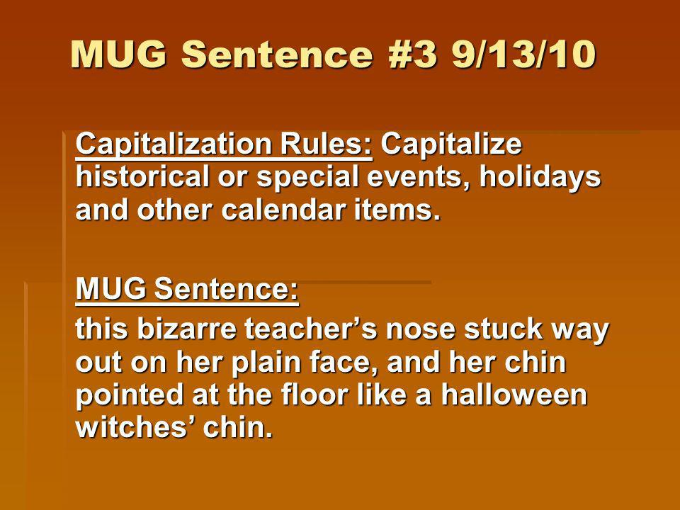 MUG Sentence #3 9/13/10Capitalization Rules: Capitalize historical or special events, holidays and other calendar items.