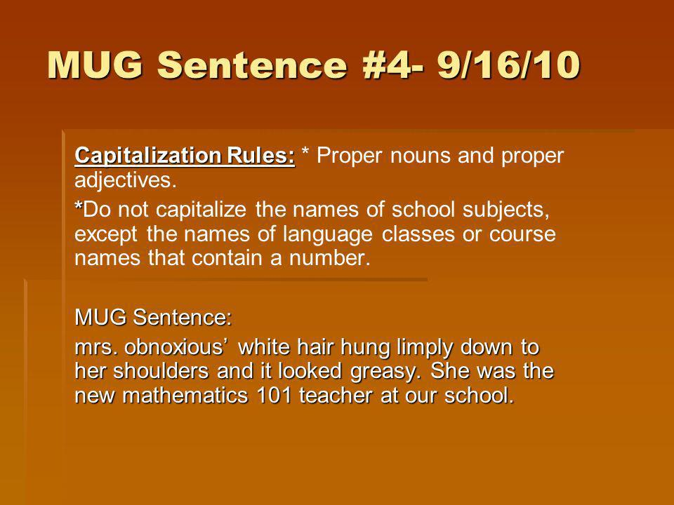 MUG Sentence #4- 9/16/10 Capitalization Rules: * Proper nouns and proper adjectives.