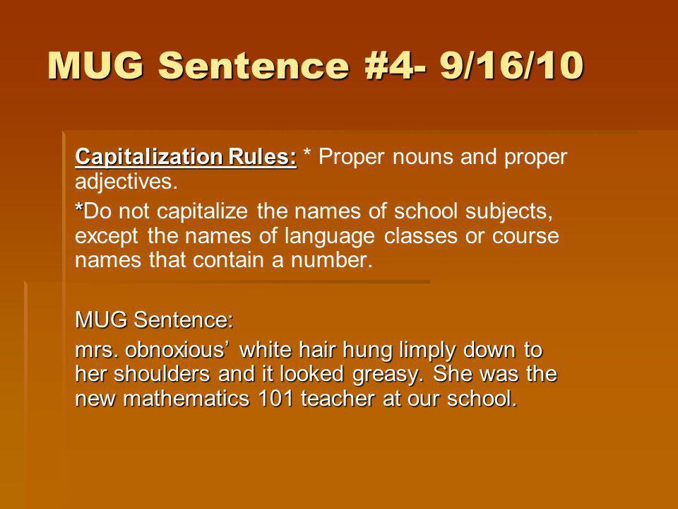 MUG Sentence #4- 9/16/10Capitalization Rules: * Proper nouns and proper adjectives.