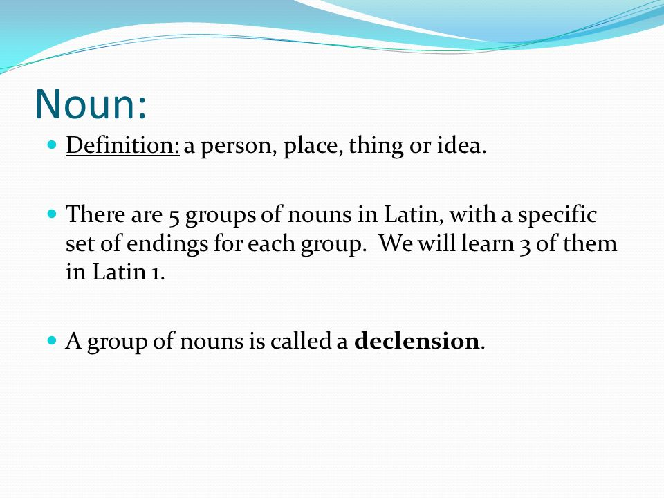 Noun: Definition: a person, place, thing or idea.