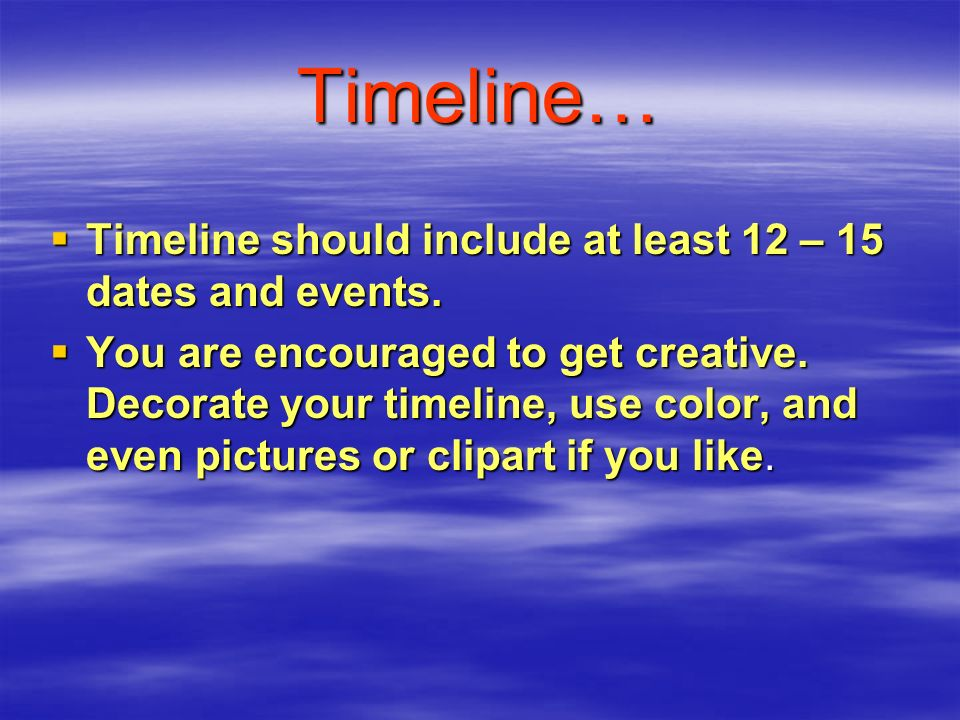 Timeline… Timeline should include at least 12 – 15 dates and events.