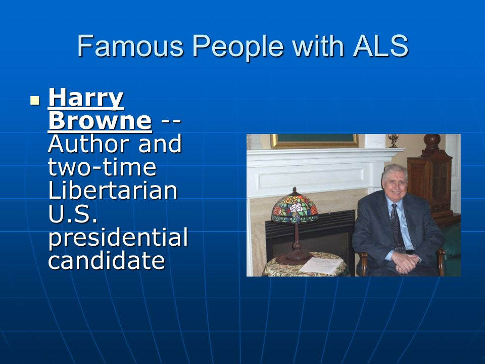 Famous People with ALS Harry Browne -- Author and two-time Libertarian U.S. presidential candidate