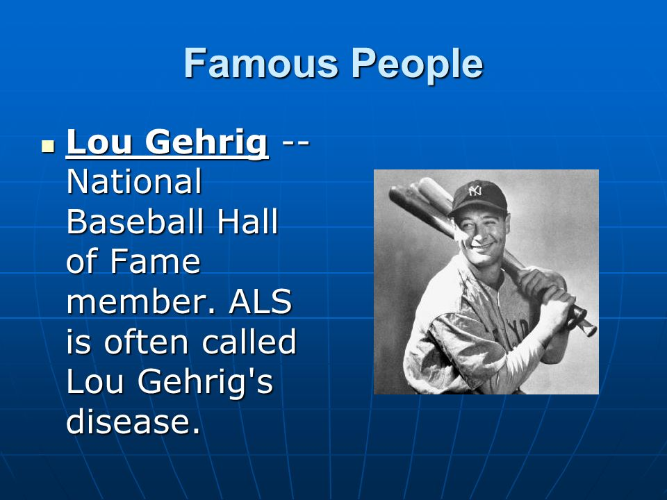 Famous People Lou Gehrig -- National Baseball Hall of Fame member.